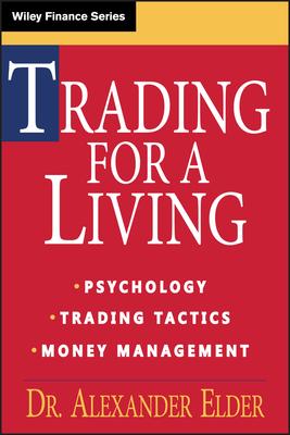 Trading for a Living: Psychology, Trading Tactics, Money Management - Elder, Alexander