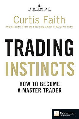Trading Instincts: How to become a master trader - Faith, Curtis