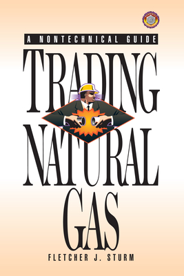 Trading Natural Gas: Cash Futures Options & Swaps - Sturm, Fletcher J