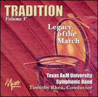 Tradition: Legacy of the March, Vol. 5 - Texas A&M University Symphonic Band; Timothy Rhea (conductor)