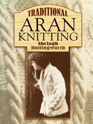 Traditional Aran Knitting - Hollingworth, Shelagh
