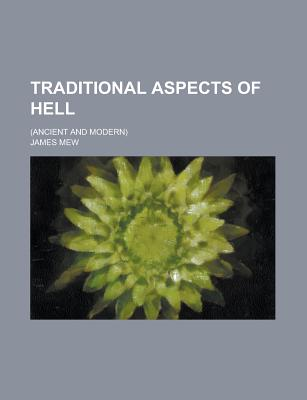 Traditional Aspects of Hell; (Ancient and Modern) - Mew, James