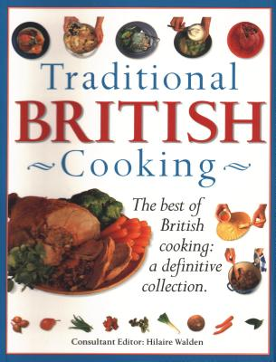 Traditional British Cooking: The best of British cooking: a definitive collection - Walden, Hilaire
