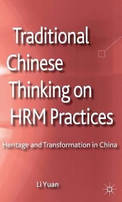 Traditional Chinese Thinking on HRM Practices: Heritage and Transformation in China - Yuan, Li