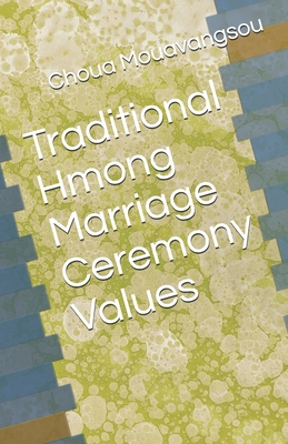 Traditional Hmong Marriage Ceremony Values - Mouavangsou, Choua