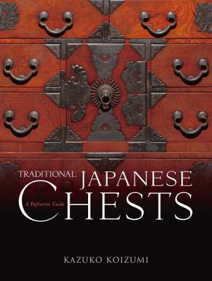 Traditional Japanese Chests: A Definitive Guide - Koizumi, Kazuko, and Frew, Gavin (Translated by)