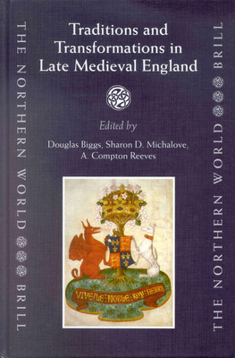 Traditions and Transformations in Late Medieval England - Biggs, Douglas, and Michalove, Sharon, and Reeves, Compton