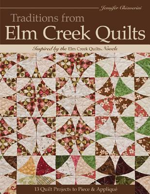 Traditions from Elm Creek Quilts: 13 Quilts Projects to Piece and Applique - Chiaverini, Jennifer