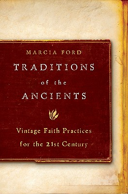 Traditions of the Ancients: Vintage Faith Practices for the 21st Century - Ford, Marcia
