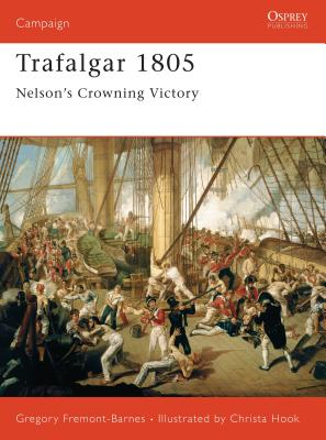 Trafalgar 1805: Nelsons Crowning Victory - Fremont-Barnes, Gregory, and Hook, Christa (Illustrator)