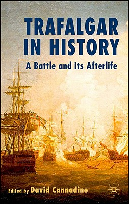 Trafalgar in History: A Battle and Its Afterlife - Cannadine, D (Editor)