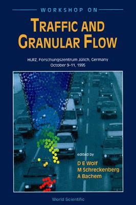 Traffic and Granular Flow - Wolf, Dietrich E (Editor), and Schreckenberg, Michael (Editor), and Bachem, Achim (Editor)