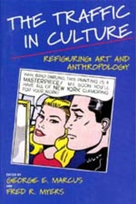 Traffic in Culture: Refiguring Art and Anthropology - Marcus, George E (Editor)