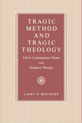 Tragic Method and Tragic Theology: Evil in Contemporary Drama and Religious Thought - Bouchard, Larry D