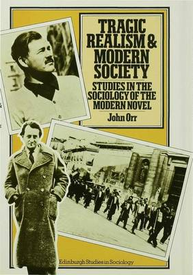 Tragic Realism and Modern Society: Studies in the Sociology of the Modern Novel - Orr, John