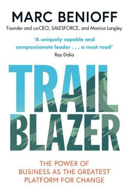 Trailblazer: The Power of Business as the Greatest Platform for Change - Benioff, Marc