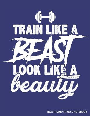 Train Like a Beast Look Like a Beauty Health and Fitness Notebook: 12 Week Diet, Weight Loss, & Fitness Journal - Publishing, Zen Studio