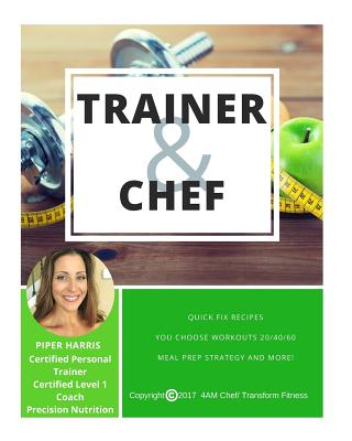 Trainer & Chef: A Revision of the 4 Am Chef - Harris, Piper C