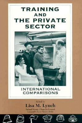 Training and the Private Sector: International Comparisons - Lynch, Lisa M (Editor)