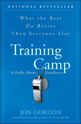 Training Camp: What the Best Do Better Than Everyone Else - Gordon, Jon
