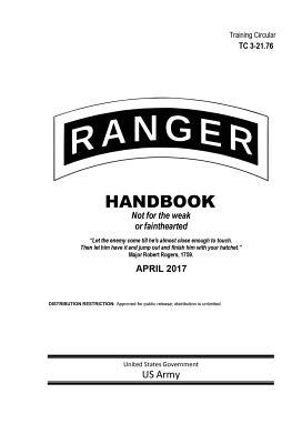 Training Circular TC 3-21.76 Ranger Handbook April 2017 - Us Army, United States Government
