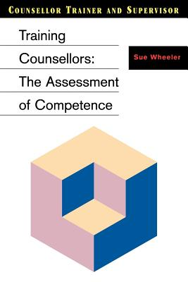 Training Counsellors: The Assessment of Competence - Wheeler, Sue