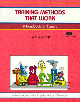 Training Methods That Work - Hart, Lois B, Ed, and Crisp, Michael G (Editor)