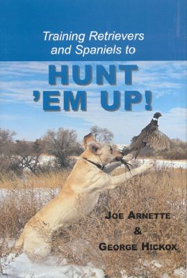 Training Retreivers and Spaniels to Hunt 'em Up! - Arnette, Joe, and Hickox, George