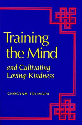 Training the Mind: And Cultivating Loving-Kindness - Trungpa, Chogyam