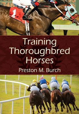 Training Thoroughbred Horses - Burch, Preston M, and Bower, Alex