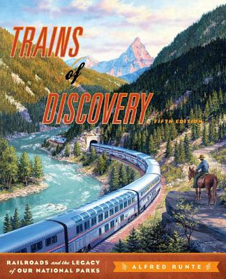 Trains of Discovery: Railroads and the Legacy of Our National Parks - Runte, Alfred