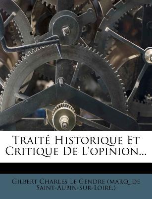 Traite Historique Et Critique de L'Opinion... - Gilbert Charles Le Gendre (Marq De Sain (Creator)