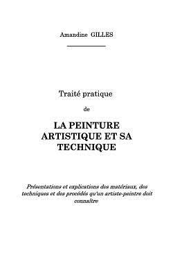 Traite Pratique de La Peinture Artistique Et Sa Technique - Gilles, Amandine