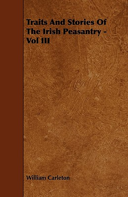 Traits and Stories of the Irish Peasantry - Vol III - Carleton, William