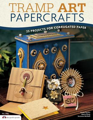 Tramp Art Papercrafts: 25 Projects for Corrugated Paper - McNeill, Suzanne, and Peritts, Vivian, and Filosa, Maria