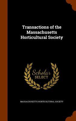 Transactions of the Massachusetts Horticultural Society - Massachusetts Horticultural Society (Creator)