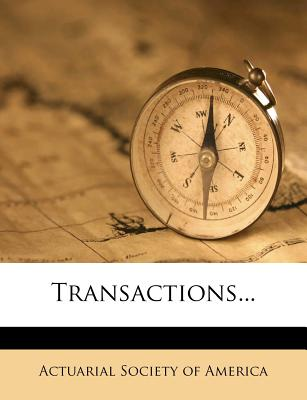 Transactions... - Actuarial Society of America (Creator)