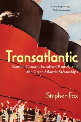 Transatlantic: Samuel Cunard, Isambard Brunel, and the Great Atlantic Steamships - Fox, Stephen