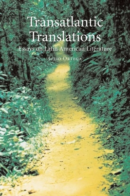 Transatlantic Translations: Dialogues in Latin American Literature - Ortega, Julio