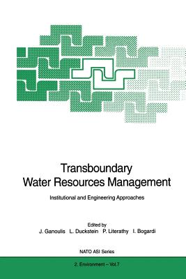 Transboundary Water Resources Management: Institutional and Engineering Approaches - Ganoulis, Jacques (Editor), and Duckstein, Lucien (Editor), and Literathy, Peter (Editor)