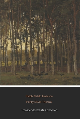 Transcendentalists Collection (Illustrated): Walden, Walking, Self-Reliance and Nature - Thoreau, Henry David, and Emerson, Ralph Waldo