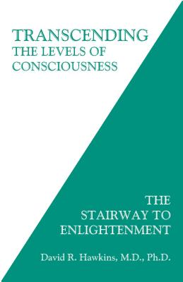Transcending the Levels of Consciousness: The Stairway to Enlightenment - Hawkins, David R.