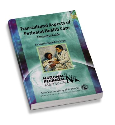 Transcultural Aspects of Perinatal Care: A Resource Guide - National Perinatal Association, and Shah, Mary Ann (Editor)