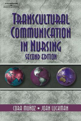 Transcultural Communication in Nursing - Munoz, Cora, and Luckmann, Joan