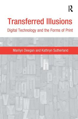 Transferred Illusions: Digital Technology and the Forms of Print - Deegan, Marilyn, Professor, and Sutherland, Kathryn