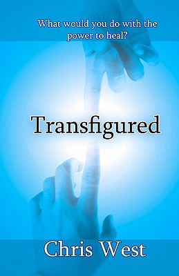 Transfigured: The Oathtaker Trials, Book 1 - West, Chris
