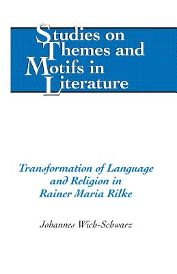 Transformation of Language and Religion in Rainer Maria Rilke - Wich-Schwarz, Johannes
