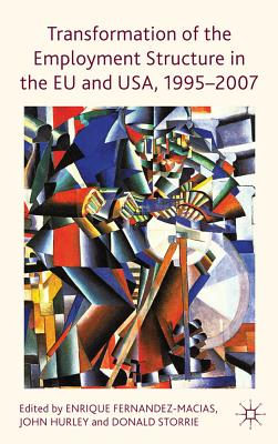 Transformation of the Employment Structure in the EU and USA, 1995-2007 - Fernandez-Macias, Enrique (Editor), and Hurley, John (Editor), and Storrie, Donald (Editor)