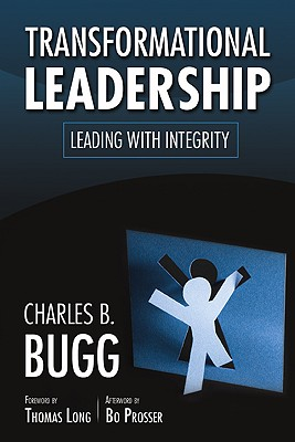 Transformational Leadership: Leading with Integrity - Bugg, Charles B, and Prosser, Bo (Afterword by), and Long, Thomas (Foreword by)