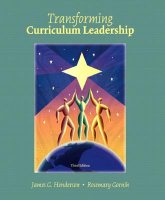 Transformative Curriculum Leadership - Henderson, James G, and Gornik, Rosemary